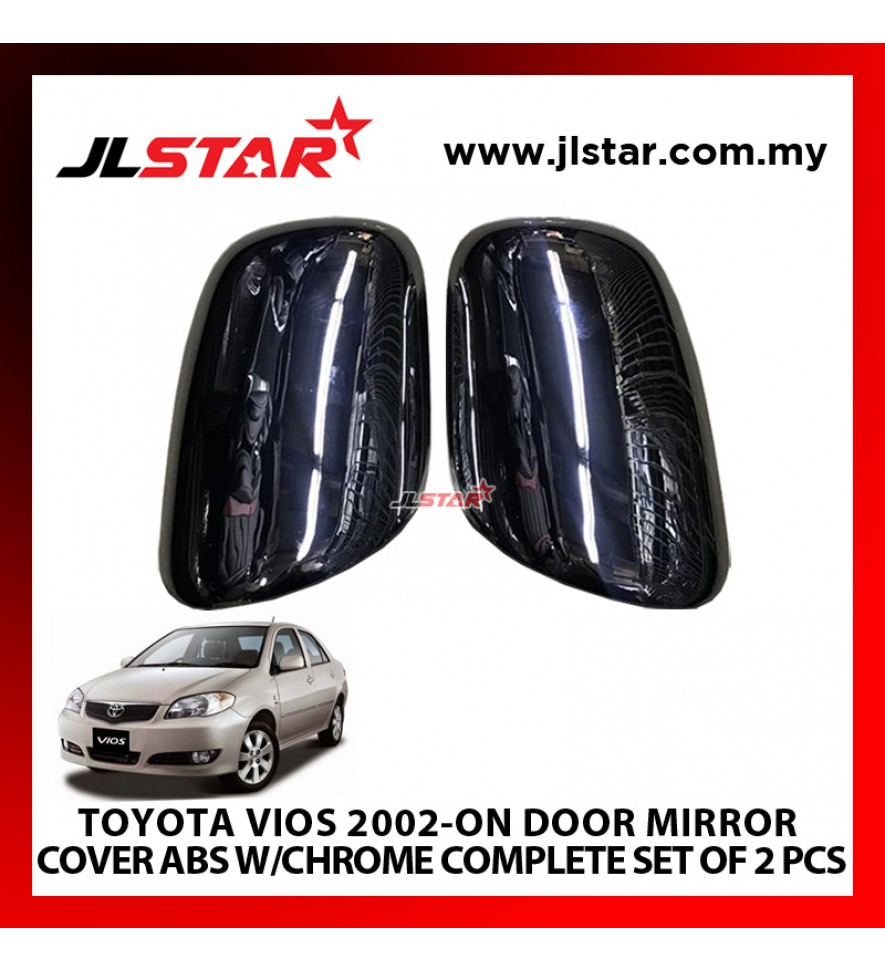 TOYOTA VIOS 2002-ON DOOR MIRROR COVER ABS W/CHROME COMPLETE SET OF 2 PCS